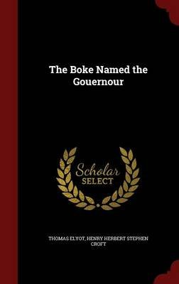 The Boke Named the Gouernour (Hardcover): Thomas Elyot, Henry Herbert Stephen Croft
