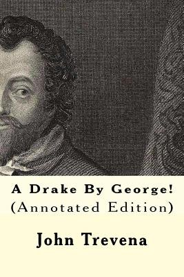 A Drake by George! (Annotated Edition) (Paperback): John Trevena