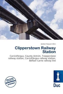 Clipperstown Railway Station (Paperback): Jordan Naoum