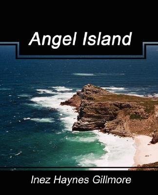 Angel Island (Paperback): Haynes Gillmore Inez Haynes Gillmore, Inez Haynes Gillmore