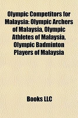 Olympic Competitors for Malaysia - Olympic Archers of Malaysia, Olympic Athletes of Malaysia, Olympic Badminton Players of...