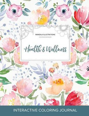 Adult Coloring Journal - Health & Wellness (Mandala Illustrations, Le Fleur) (Paperback): Courtney Wegner