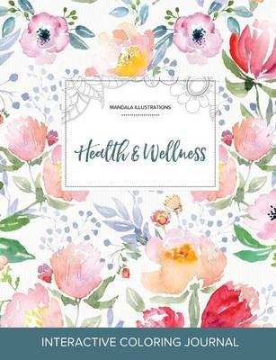 Adult Coloring Journal - Health & Wellness (Mandala Illustrations, Le Fleur) (Paperback): Courtney Wegner