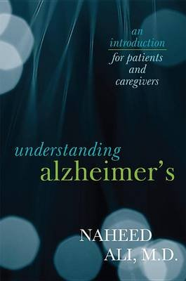 Understanding Alzheimer's - An Introduction for Patients and Caregivers (Electronic book text): Naheed Ali