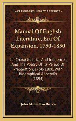 Manual of English Literature, Era of Expansion, 1750-1850 - Its Characteristics and Influences, and the Poetry of Its Period of...