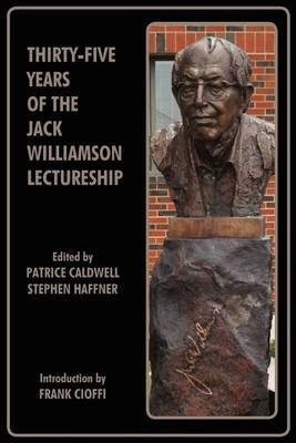 Thirty-Five Years of the Jack Williamson Lectureship (Paperback): Patrice Caldwell Phd, Stephen Haffner