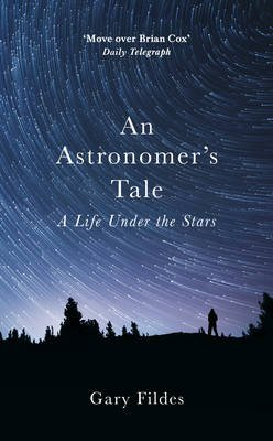 An Astronomer's Tale - A Bricklayer's Guide to the Galaxy (Hardcover): Gary Fildes