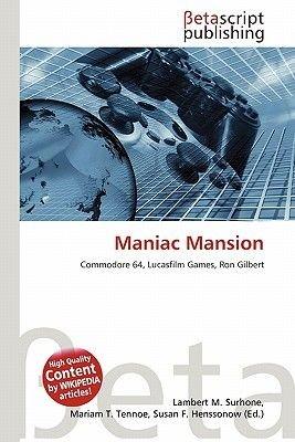 Maniac Mansion (Paperback): Lambert M. Surhone, Mariam T. Tennoe, Susan F. Henssonow