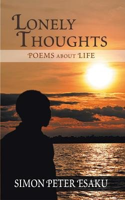 Lonely Thoughts - Poems about Life (Electronic book text): Simon Peter Esaku
