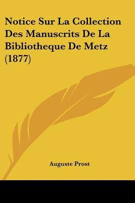 Notice Sur La Collection Des Manuscrits de La Bibliotheque de Metz (1877) (English, French, Paperback): Auguste Prost