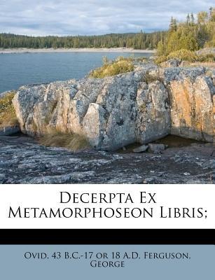 Decerpta Ex Metamorphoseon Libris; (English, Latin, Paperback): Ferguson George