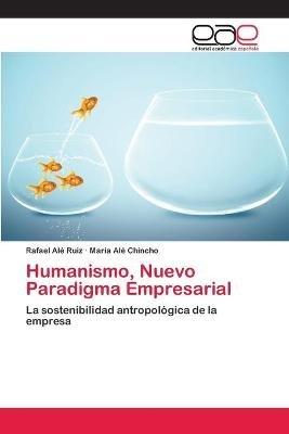 Humanismo, Nuevo Paradigma Empresarial (Spanish, Paperback): Ale Ruiz Rafael