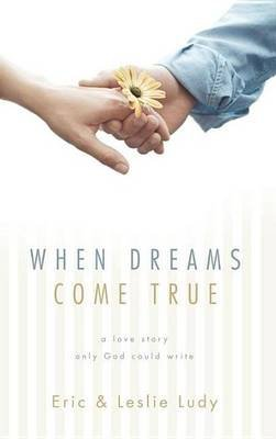 When Dreams Come True (Electronic book text): Eric Ludy, Leslie Ludy