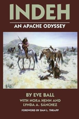 Indeh - An Apache Odyssey (Paperback, New edition): Eve Ball