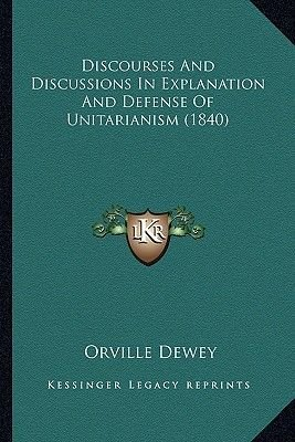 Discourses and Discussions in Explanation and Defense of Unitarianism (1840) (Paperback): Orville Dewey