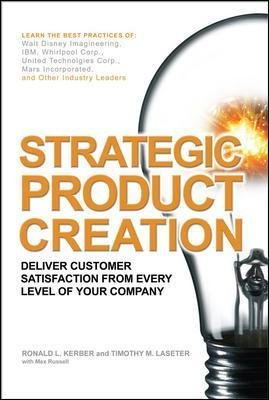 Strategic Product Creation - Deliver Customer Satisfaction from Every Level of Your Company (Hardcover): Timothy M. Laseter,...