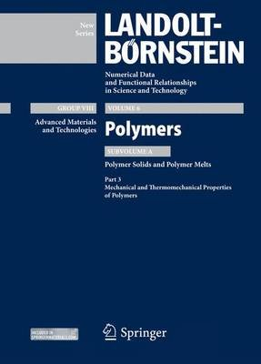 Part 3: Mechanical and Thermomechanical Properties of Polymers - Subvolume A: Polymer Solids and Polymer Melts (Hardcover, 2014...