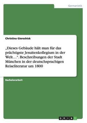 """""""Dieses Gebaude Halt Man Fur Das Prachtigste Jesuitenkollegium in Der Welt.... Beschreibungen Der Stadt Munchen in Der..."""