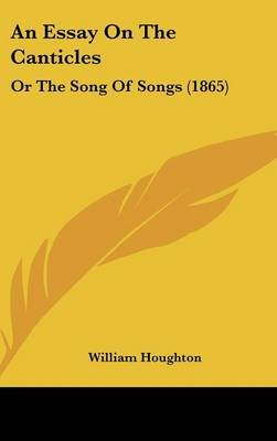 An Essay on the Canticles - Or the Song of Songs (1865) (Hardcover): William Houghton