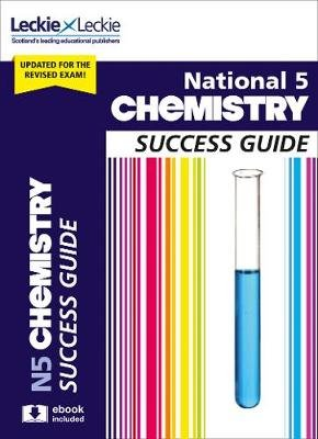 National 5 Chemistry Revision Guide for New 2019 Exams - Success Guide for Cfe Sqa Exams (Paperback, 2nd Revised edition): Bob...