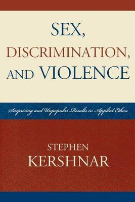 Sex, Discrimination, and Violence (Electronic book text): Stephen. Kershnar