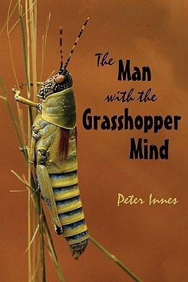 The Man with the Grasshopper Mind (Paperback): Peter Innes