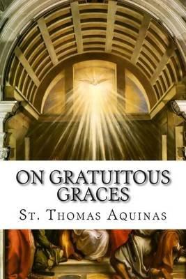 On Gratuitous Graces (Paperback): St Thomas Aquinas