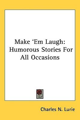 Make 'em Laugh - Humorous Stories for All Occasions (Hardcover): Charles N. Lurie