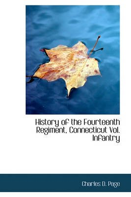 History of the Fourteenth Regiment, Connecticut Vol. Infantry (Hardcover): Charles D. Page