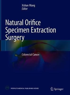 Natural Orifice Specimen Extraction Surgery - Colorectal Cancer (Hardcover, 1st ed. 2018): Xishan Wang
