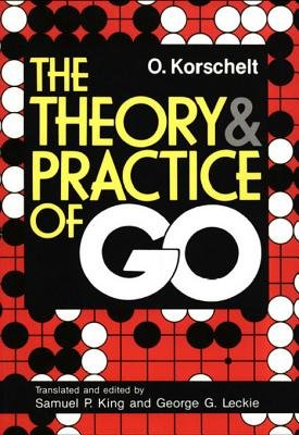 The Theory and Practice of Go (Electronic book text): Oscar Korschelt