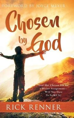 Chosen By God - God Has Chosen You for a Divine Assignment - Will You Dare To Fulfill It? (Hardcover): Rick Renner