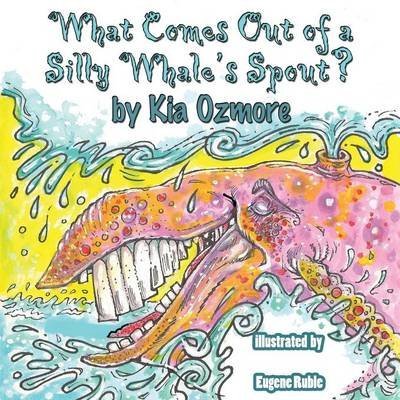 What Comes Out of a Silly Whale's Spout (Large print, Paperback, large type edition): Kia Kelly Ozmore