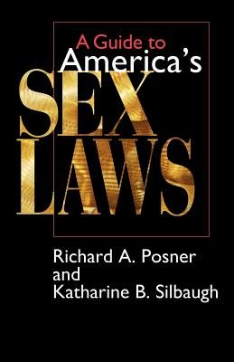 A Guide to America's Sex Laws (Paperback, 2nd ed.): Richard A. Posner, Katharine B. Silbaugh