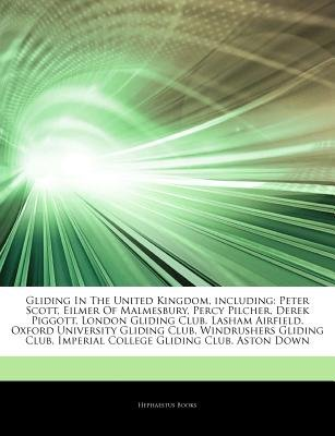Articles on Gliding in the United Kingdom, Including - Peter Scott, Eilmer of Malmesbury, Percy Pilcher, Derek Piggott, London...