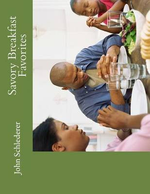 Savory Breakfast Favorites (Paperback): John Schlederer