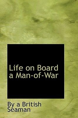 Life on Board a Man-Of-War (Hardcover): By A British Seaman