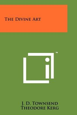 The Divine Art (Paperback): J. D Townsend