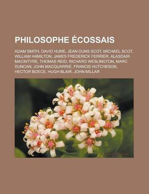 Philosophe Ecossais - Adam Smith, David Hume, Jean Duns Scot, Michael Scot, William Hamilton, James Frederick Ferrier, Alasdair...