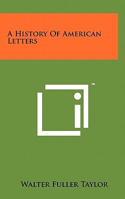 A History of American Letters (Hardcover): Walter Fuller Taylor