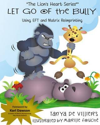Let Go of the Bully. - Using Eft and Matrix Reimprinting (Paperback): Tanya De Villiers
