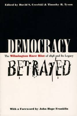 Democracy Betrayed - The Wilmington Race Riot of 1898 and Its Legacy (Paperback, New edition): Timothy B Tyson