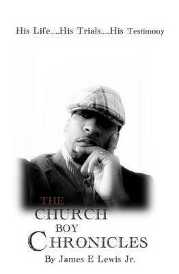 The Church Boy Chronicles (Paperback): James E. Lewis Jr