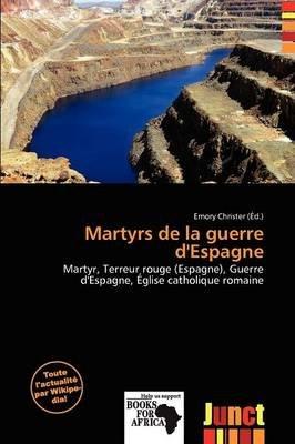 Martyrs de La Guerre D'Espagne (French, Paperback): Emory Christer