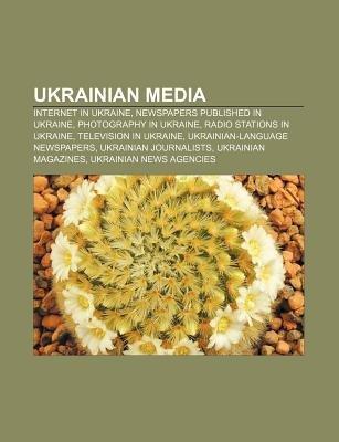 Ukrainian Media - Internet in Ukraine, Newspapers Published in Ukraine, Photography in Ukraine, Radio Stations in Ukraine,...