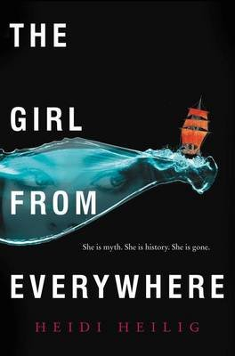 The Girl from Everywhere (Hardcover): Heidi Heilig