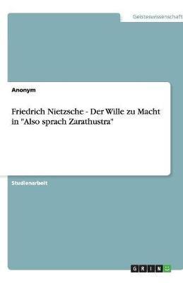 Friedrich Nietzsche - Der Wille Zu Macht in Also Sprach Zarathustra (German, Paperback): Anonym
