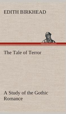The Tale of Terror a Study of the Gothic Romance (Hardcover): Edith Birkhead