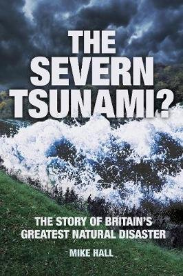 The Severn Tsunami? - The Story of Britain's Greatest Natural Disaster (Electronic book text): Mike Hall