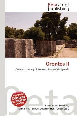 Orontes II (Paperback): Lambert M. Surhone, Mariam T. Tennoe, Susan F. Henssonow